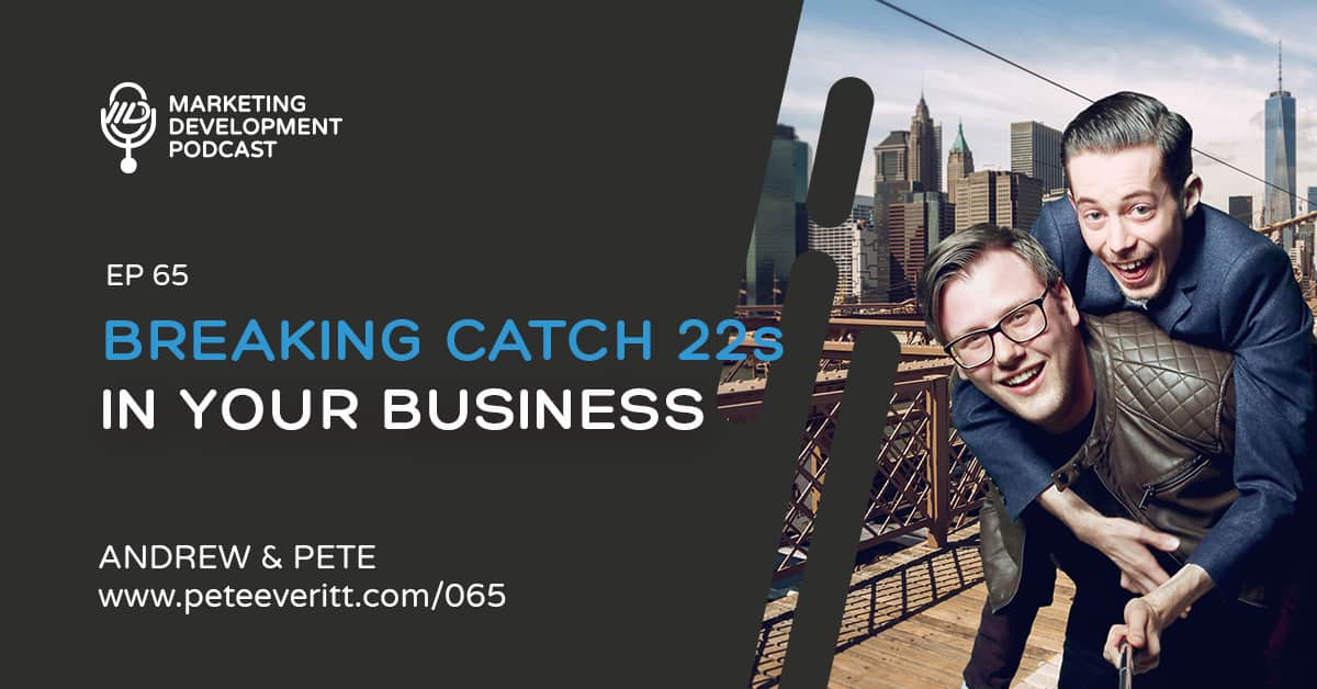 065 –Breaking catch 22s in your business