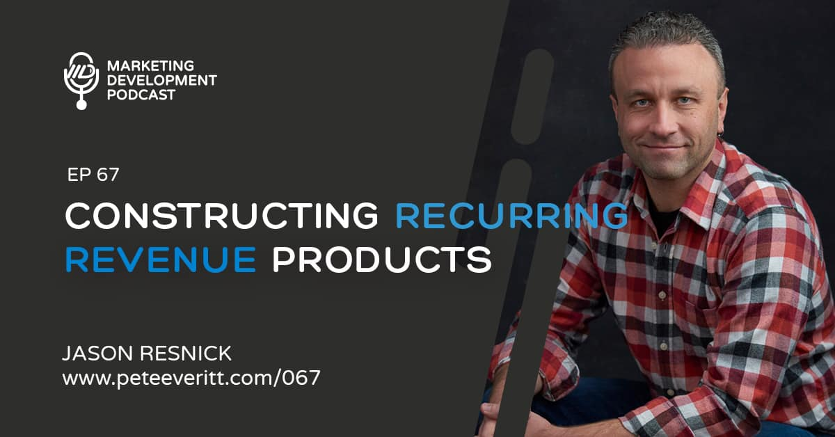 067 – Constructing Recurring Revenue Products