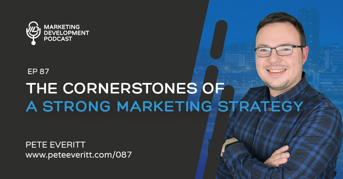 087 – The Cornerstones of a Strong Marketing Strategy