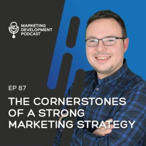 The Cornerstones of a Strong Marketing Strategy