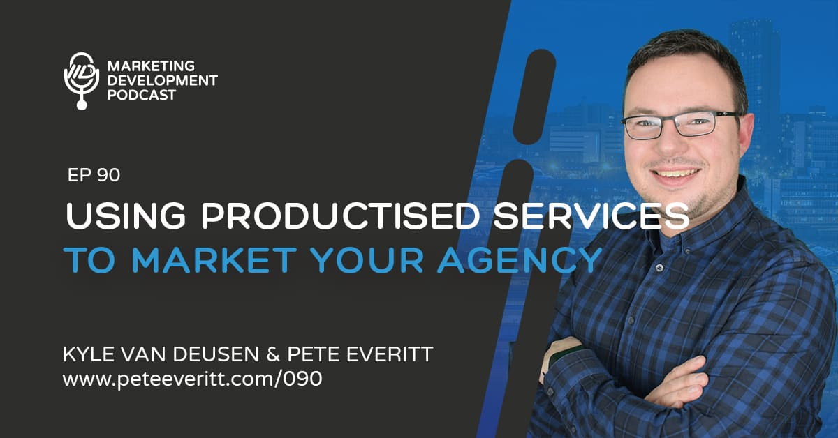 090 – Using Productised Services to Market Your Agency