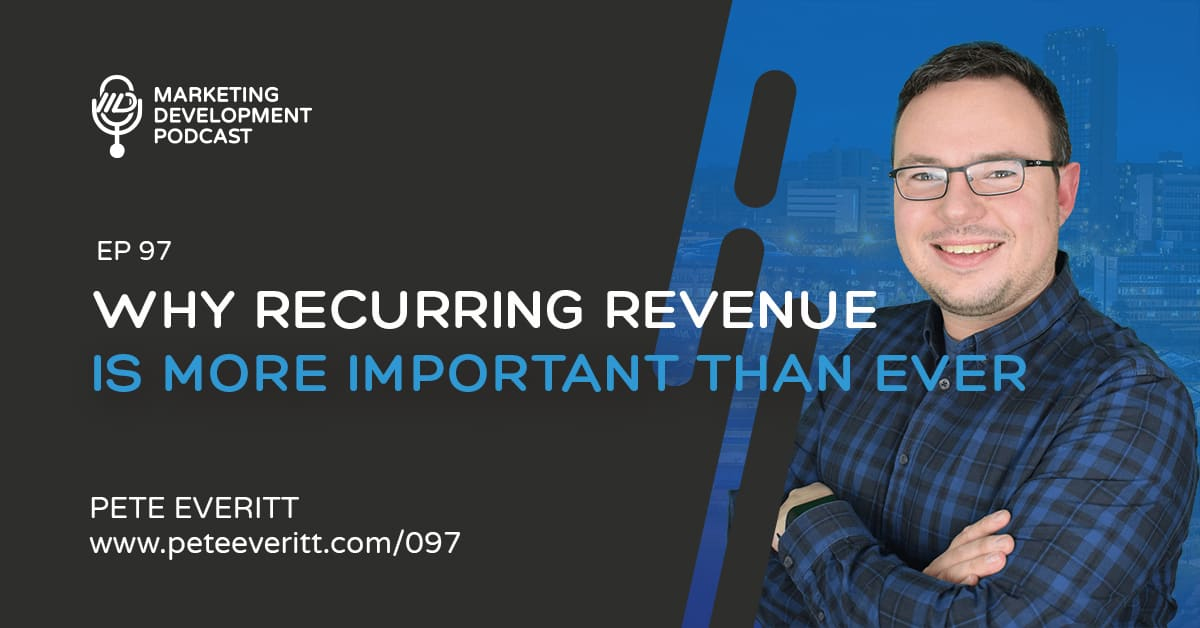 097 – Why recurring revenue is more important now than ever