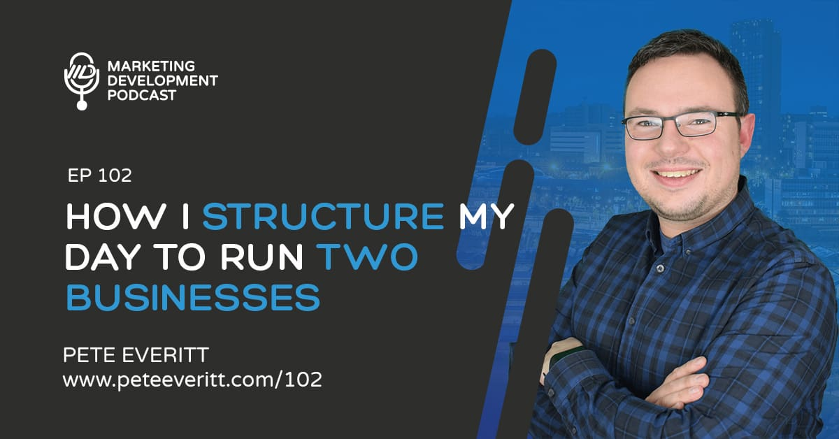 102 – How I structure my day to run TWO businesses