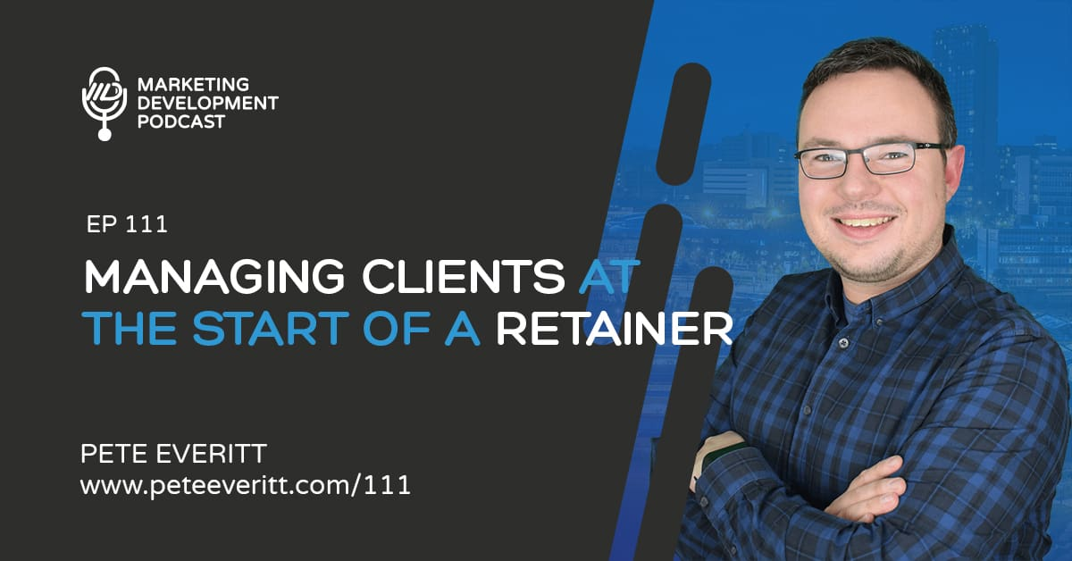111 –Managing Clients at the start of a retainer