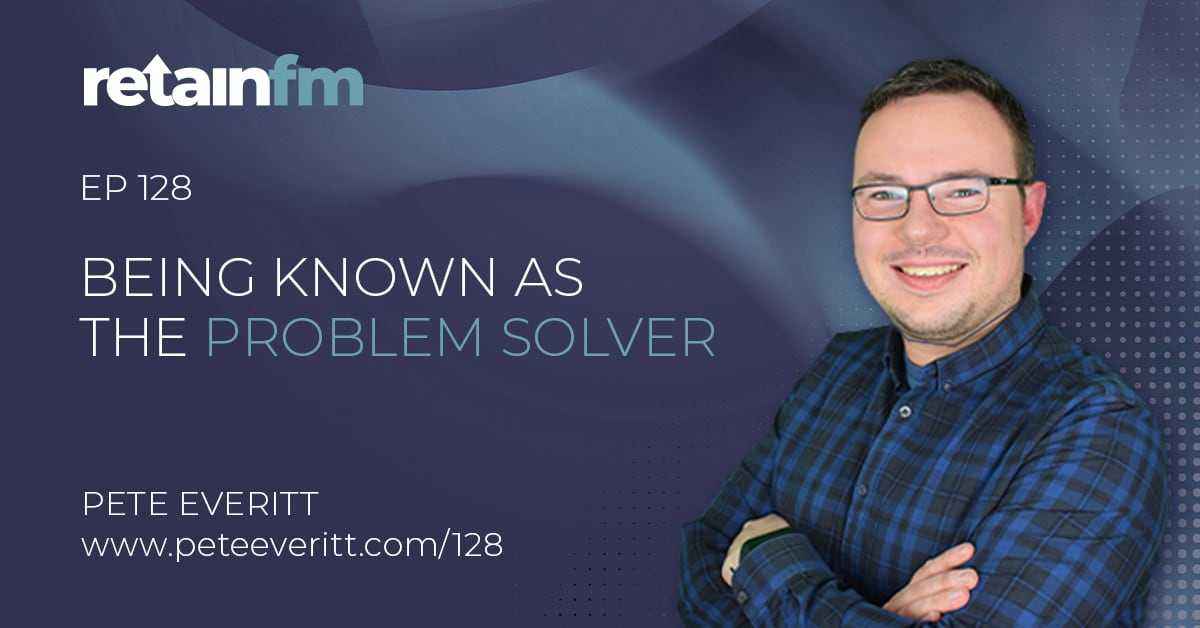 128 –  Being known as the Problem Solver